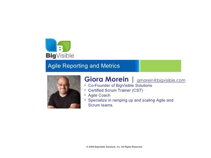 Agile Reporting and Metrics Giora Morein |  [email_address] <ul><li>Co-Founder of BigVisible Solutions </li></ul><ul><li>C...