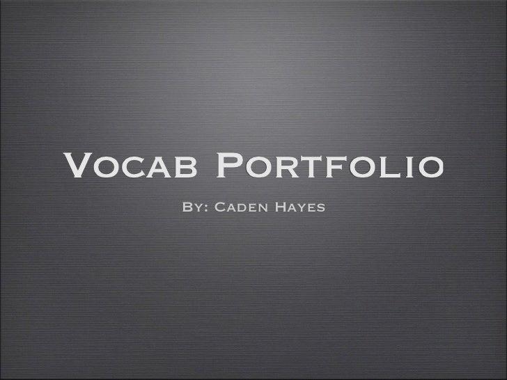 Vocab Portfolio    By: Caden Hayes
