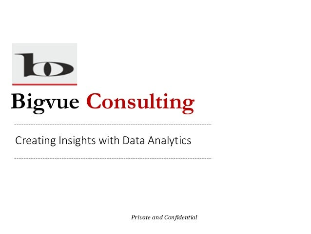 Bigvue Consulting Private and Confidential Creating Insights with Data Analytics