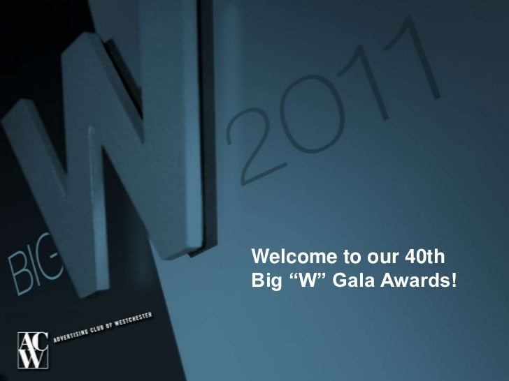 "Welcome to our 40th<br />Big ""W"" Gala Awards!<br />"
