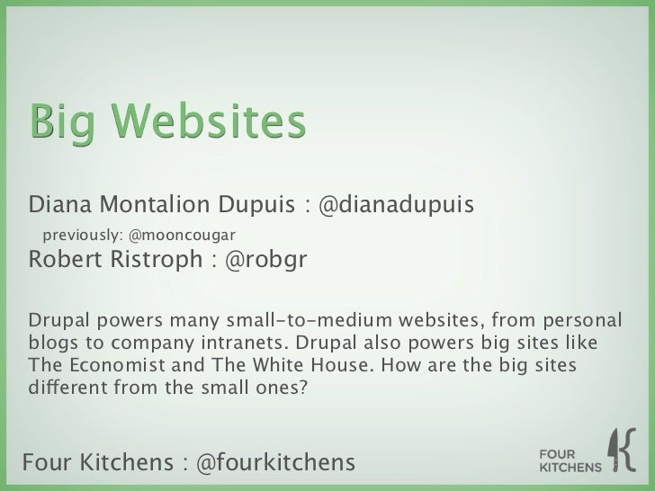 Big WebsitesDiana Montalion Dupuis : @dianadupuis previously: @mooncougarRobert Ristroph : @robgrDrupal powers many small-...
