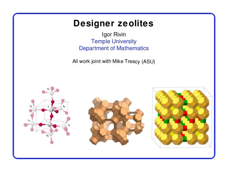 Designer zeolites         Igor Rivin      Temple University  Department of MathematicsAll work joint with Mike Treacy (ASU)