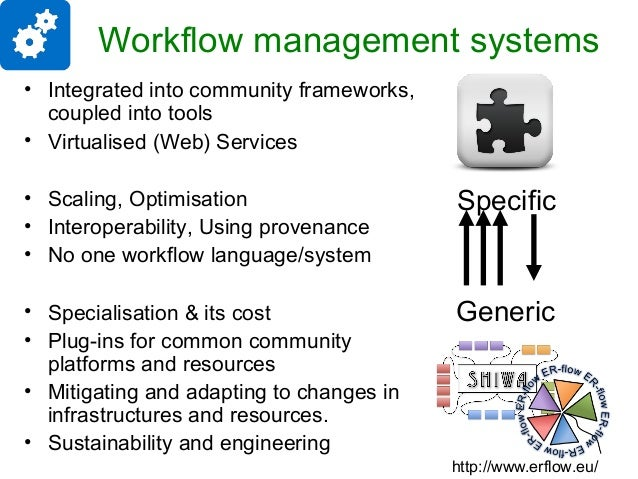 Workflow management systems • Integrated into community frameworks, coupled into tools • Virtualised (Web) Services • Scal...