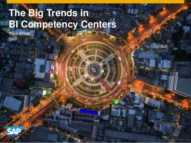 The Big Trends in BI Competency Centers Timo Elliott SAP