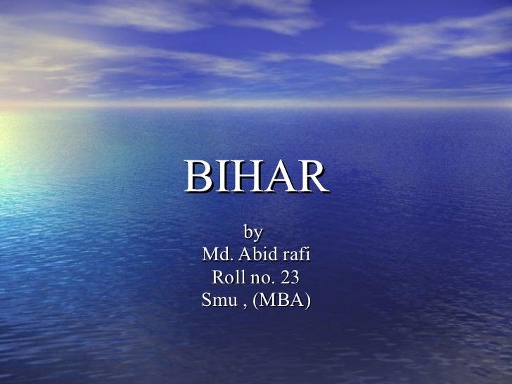 BIHAR by  Md. Abid rafi Roll no. 23 Smu , (MBA)