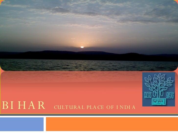 BIHAR  CULTURAL PLACE OF INDIA