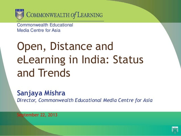 Commonwealth Educational Media Centre for Asia Open, Distance and eLearning in India: Status and Trends Sanjaya Mishra Dir...