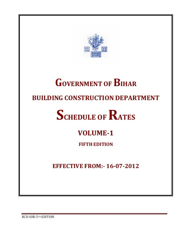 BCD-SOR-5TH EDITIONGOVERNMENT OF BIHARBUILDING CONSTRUCTION DEPARTMENTSCHEDULE OF RATESVOLUME-1FIFTH EDITIONEFFECTIVE FROM...