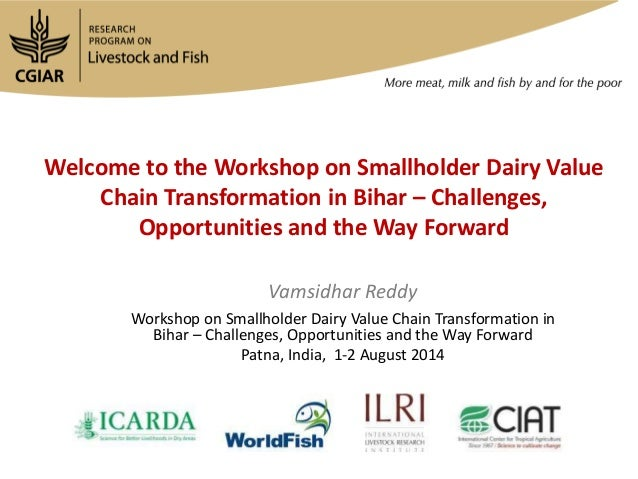 Welcome to the Workshop on Smallholder Dairy Value Chain Transformation in Bihar – Challenges, Opportunities and the Way F...