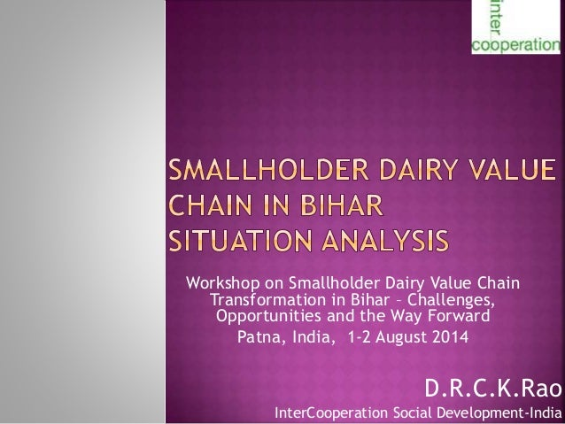D.R.C.K.Rao InterCooperation Social Development-India Workshop on Smallholder Dairy Value Chain Transformation in Bihar – ...