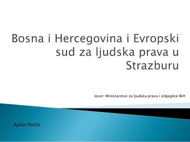 Izvor: Ministarstvo za ljudska prava i izbjeglice BiH Ajdin Perčo