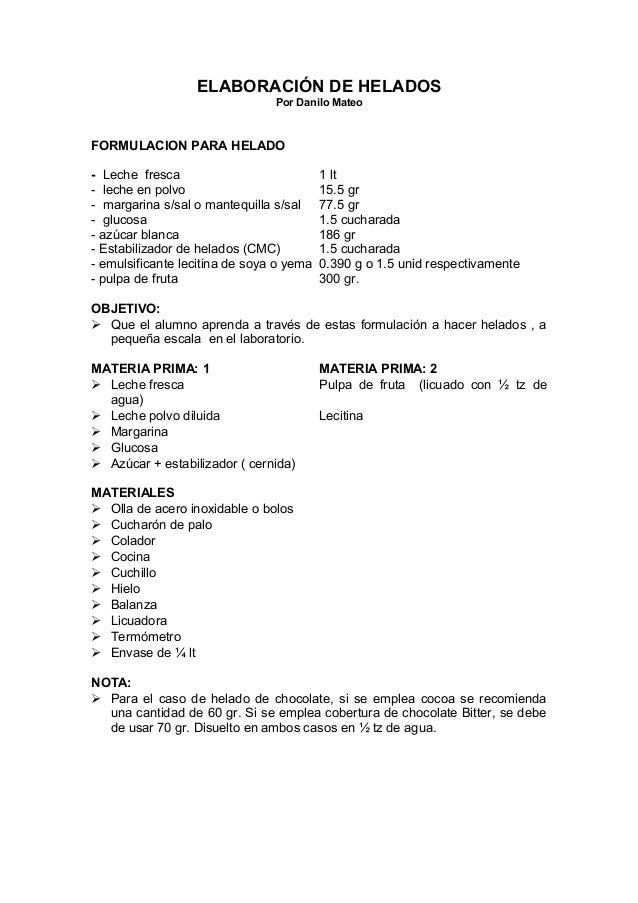 ELABORACIÓN DE HELADOS Por Danilo Mateo FORMULACION PARA HELADO - Leche fresca 1 lt - leche en polvo 15.5 gr - margarina s...