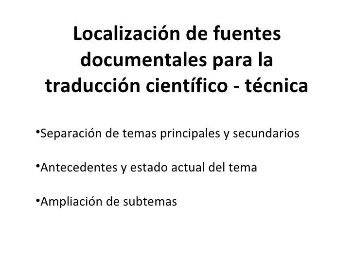 Localización de fuentes documentales para la traducción científico - técnica <ul><li>Separación de temas principales y sec...