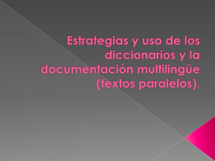 Estrategias y uso de los diccionarios y la documentación multilingüe (textos paralelos). <br />