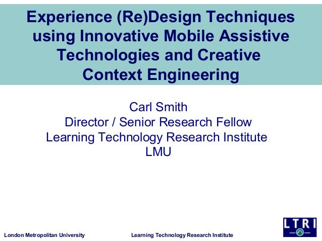 Experience (Re)Design Techniques using Innovative Mobile Assistive Technologies and Creative Context Engineering Carl Smit...