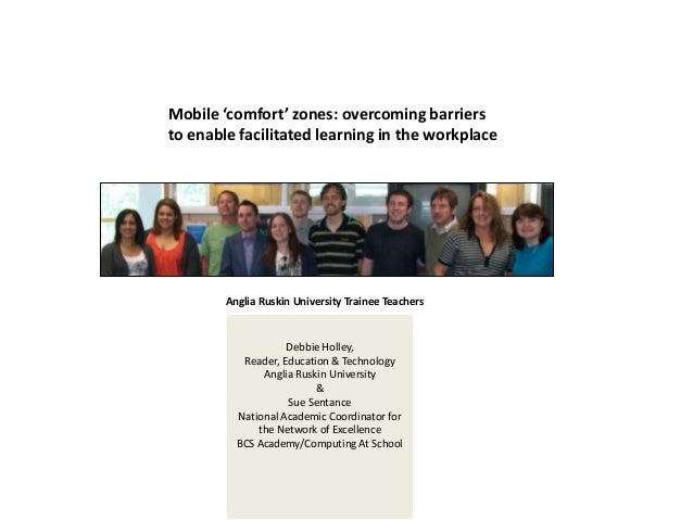 Mobile 'comfort' zones: overcoming barriers to enable facilitated learning in the workplace  Anglia Ruskin University Trai...