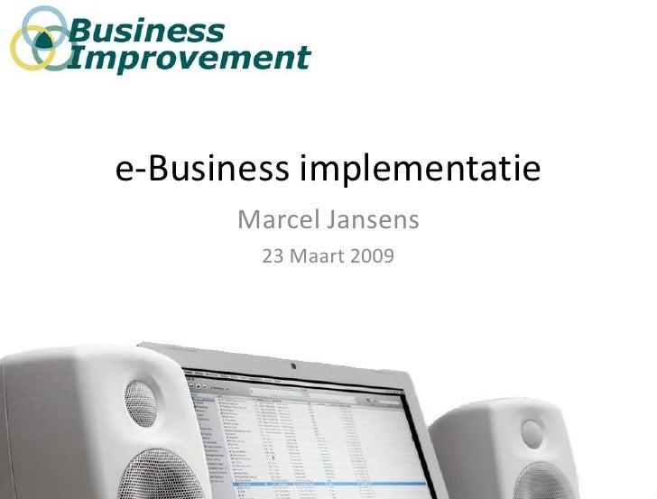 e-Business implementatie       Marcel Jansens         23 Maart 2009