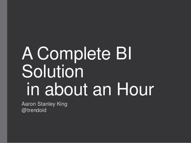 A Complete BISolutionin about an HourAaron Stanley King@trendoid