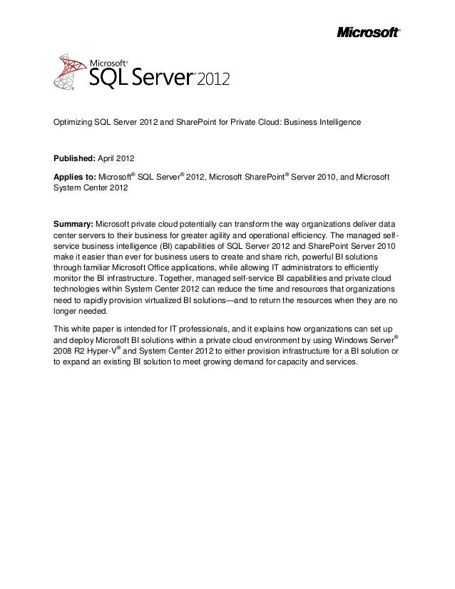 Optimizing SQL Server 2012 and SharePoint for Private Cloud: Business IntelligencePublished: April 2012Applies to: Microso...