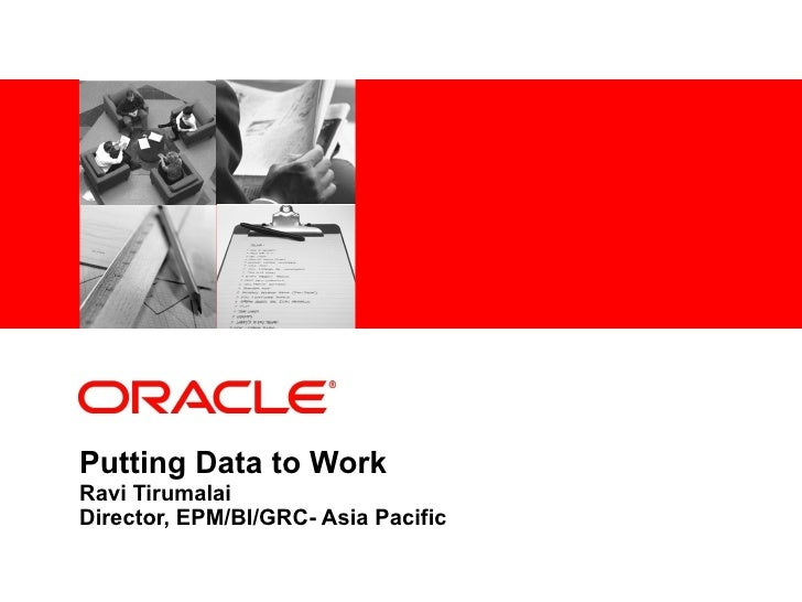 Putting Data to Work  Ravi Tirumalai Director, EPM/BI/GRC- Asia Pacific