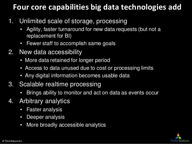 © Third Nature Inc. Four core capabilities big data technologies add 1. Unlimited scale of storage, processing ▪ Agility, ...