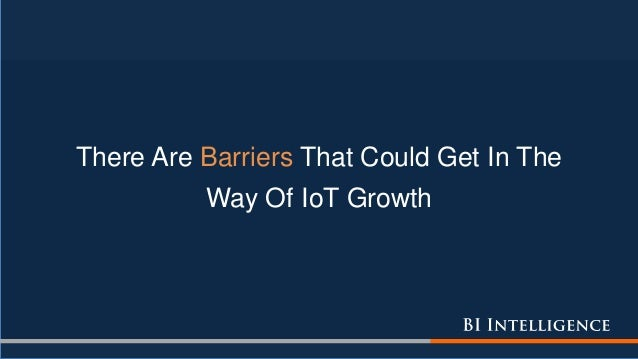 There Are Barriers That Could Get In The Way Of IoT Growth