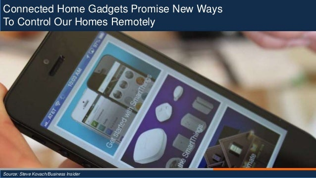Connected Home Gadgets Promise New Ways To Control Our Homes Remotely Source: Steve Kovach/Business Insider