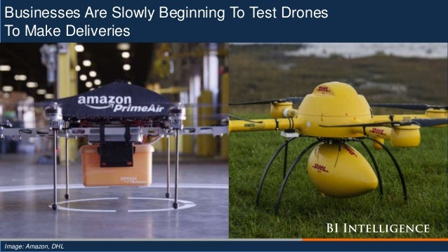 Businesses Are Slowly Beginning To Test Drones To Make Deliveries Image: Amazon, DHL