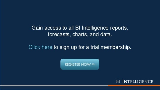 Gain access to all BI Intelligence reports, forecasts, charts, and data. Click here to sign up for a trial membership.