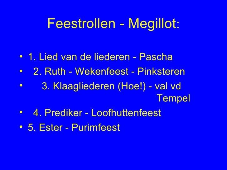 Feestrollen - Megillot : <ul><li>1. Lied van de liederen - Pascha </li></ul><ul><li>2. Ruth - Wekenfeest - Pinksteren </li...