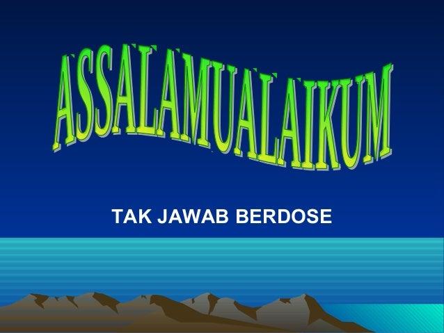 TAK JAWAB BERDOSE