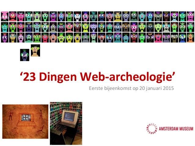 '23 Dingen Web-archeologie' Eerste bijeenkomst op 20 januari 2015