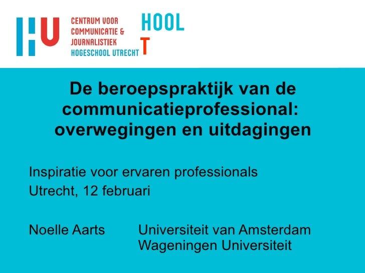 De beroepspraktijk van de communicatieprofessional:  overwegingen en uitdagingen Inspiratie voor ervaren professionals Utr...