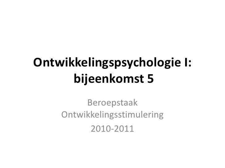 Ontwikkelingspsychologie I:  bijeenkomst 5<br />Beroepstaak Ontwikkelingsstimulering<br />2010-2011<br />