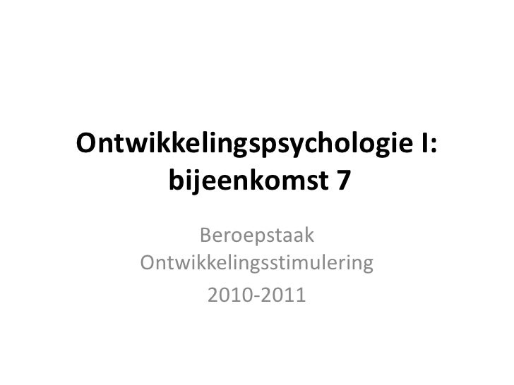 Ontwikkelingspsychologie I:  bijeenkomst 7<br />Beroepstaak Ontwikkelingsstimulering<br />2010-2011<br />