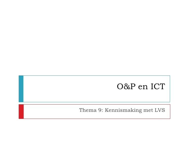 O&P en ICTThema 9: Kennismaking met LVS