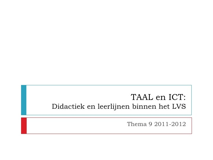 TAAL en ICT:Didactiek en leerlijnen binnen het LVS                     Thema 9 2011-2012