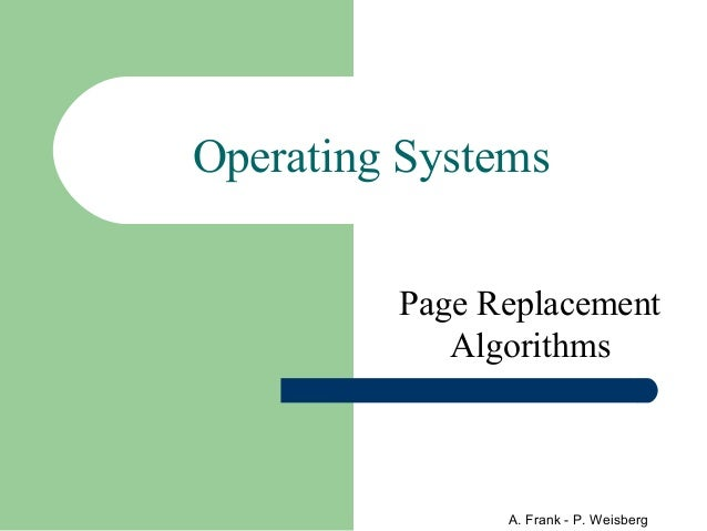Operating Systems         Page Replacement            Algorithms               A. Frank - P. Weisberg