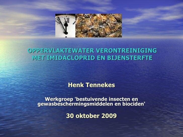 Henk Tennekes Werkgroep 'bestuivende insecten en gewasbeschermingsmiddelen en biociden' 30 oktober 2009 OPPERVLAKTEWATER...