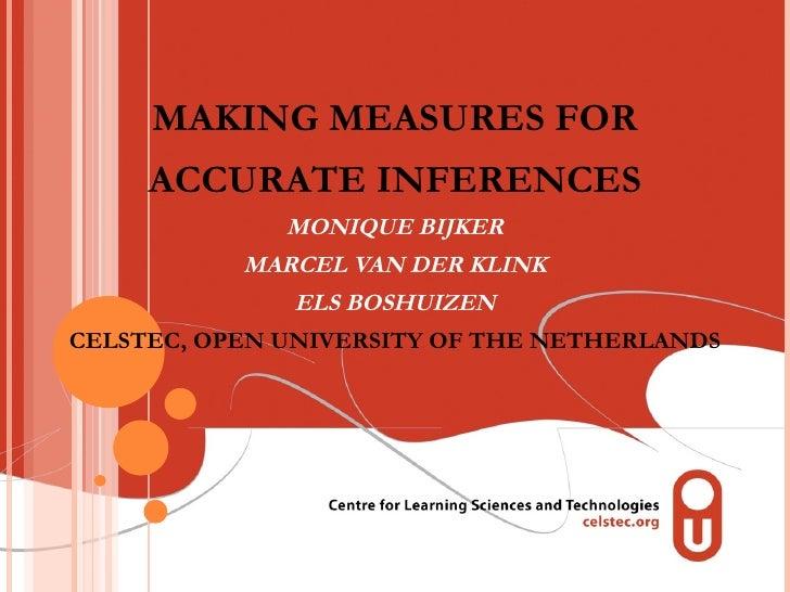 MAKING MEASURES FOR ACCURATE INFERENCES MONIQUE BIJKER MARCEL VAN DER KLINK ELS BOSHUIZEN CELSTEC, OPEN UNIVERSITY OF THE ...
