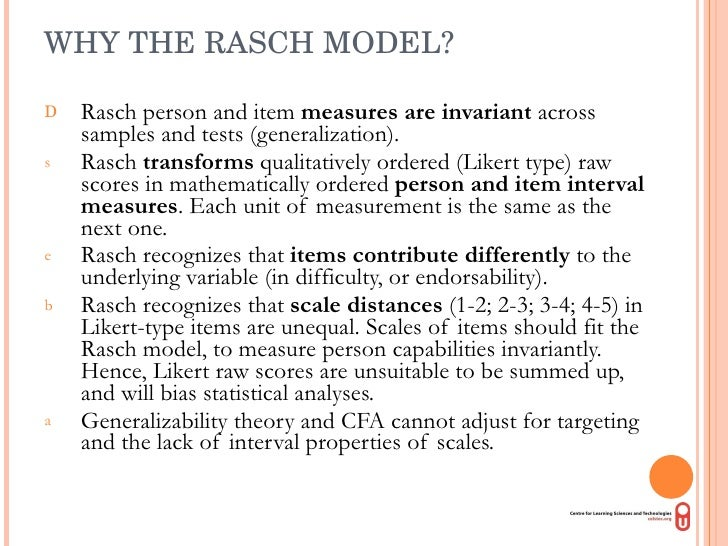 WHY THE RASCH MODEL? <ul><li>Rasch person and item  measures are invariant  across samples and tests (generalization).  </...