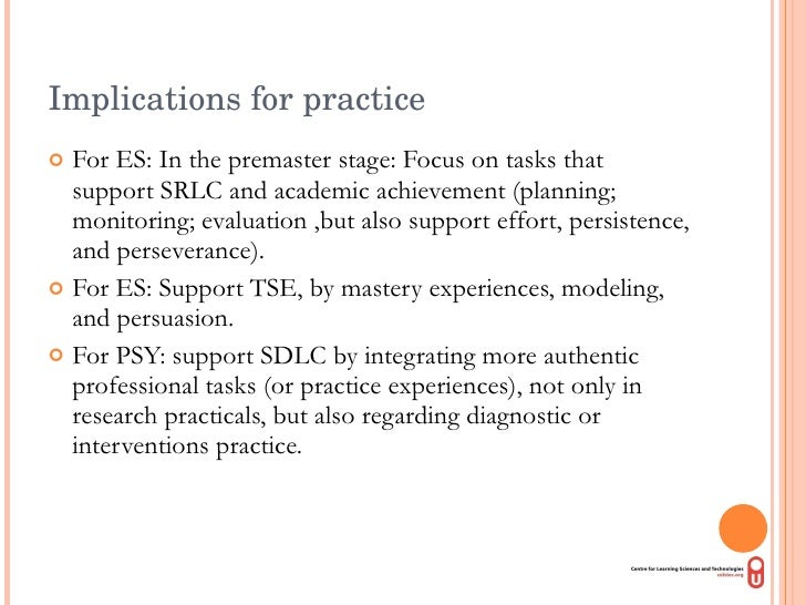 Implications for practice <ul><li>For ES: In the premaster stage: Focus on tasks that support SRLC and academic achievemen...