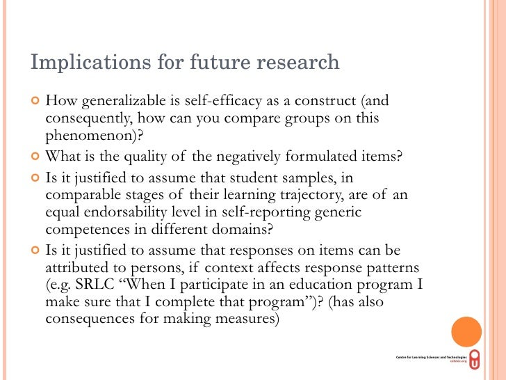 Implications for future research <ul><li>How generalizable is self-efficacy as a construct (and consequently, how can you ...