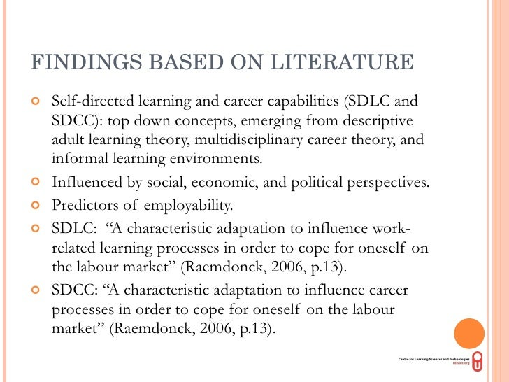 FINDINGS BASED ON LITERATURE <ul><li>Self-directed learning and career capabilities (SDLC and SDCC): top down concepts, em...