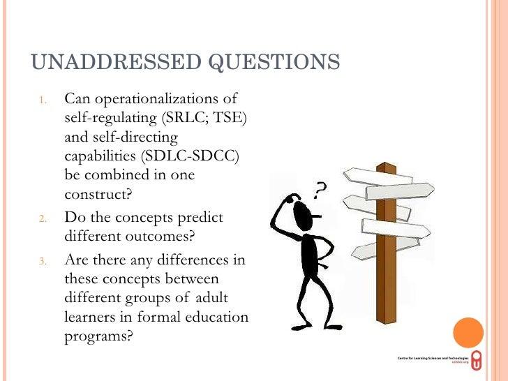 UNADDRESSED QUESTIONS <ul><li>Can operationalizations of  self-regulating (SRLC; TSE) and self-directing capabilities (SDL...