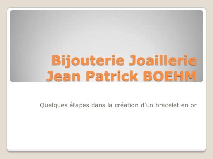 Bijouterie JoaillerieJean Patrick BOEHM<br />Quelques étapes dans la création d'un bracelet en or<br />