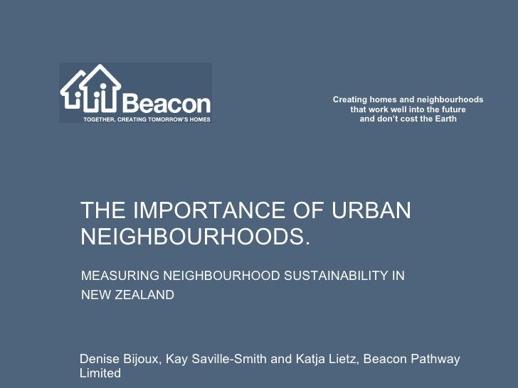 THE IMPORTANCE OF URBAN NEIGHBOURHOODS. MEASURING NEIGHBOURHOOD SUSTAINABILITY IN  NEW ZEALAND Denise Bijoux, Kay Saville-...