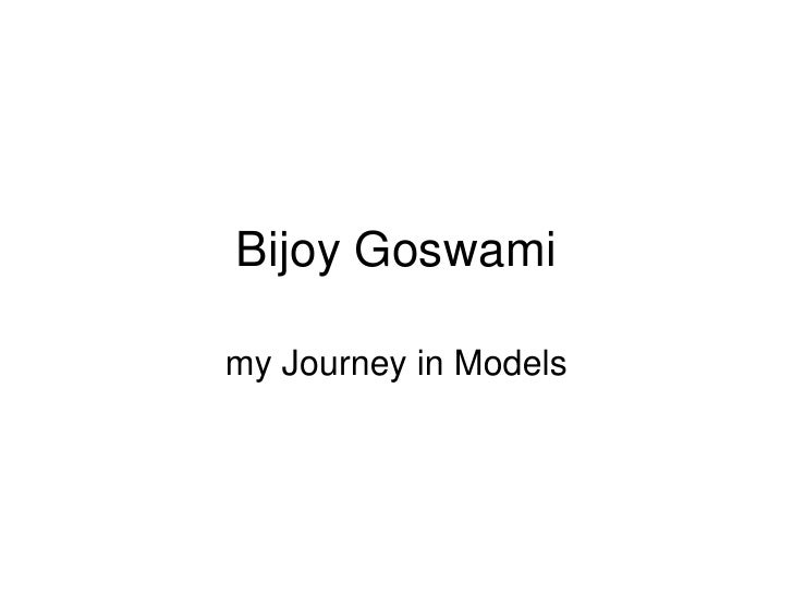 Bijoy Goswami my Journey in Models