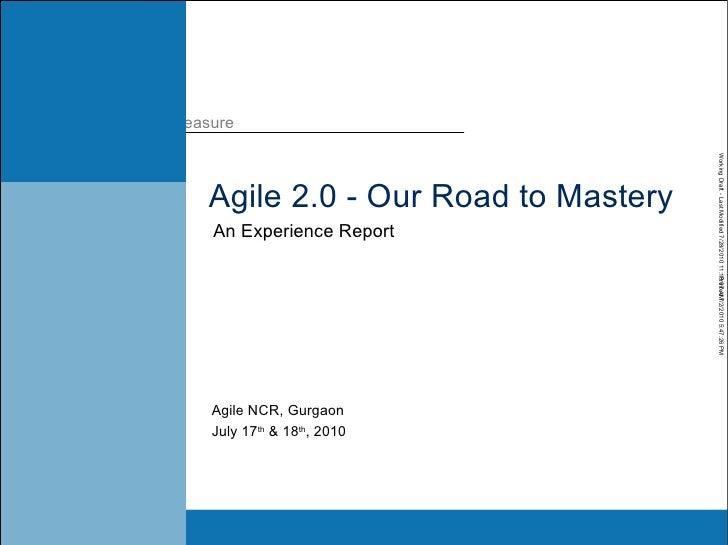 Agile 2.0 - Our Road to Mastery An Experience Report July 17 th  & 18 th , 2010 Agile NCR, Gurgaon
