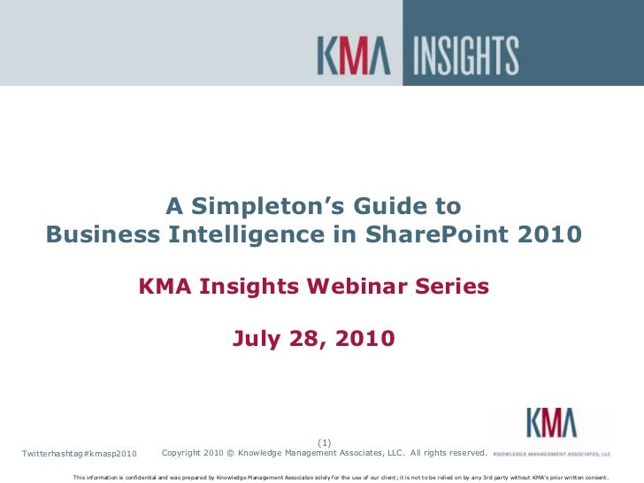 SharePoint On Premise or In the Cloud?<br />A Simpleton's Guide to Business Intelligence in SharePoint 2010KMA Insights We...